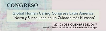 """Global Human Caring Congress Latin America """"Norte y Sur se unen en un Cuidado más Humano"""" 20 al 23 de Noviembre de 2017"""